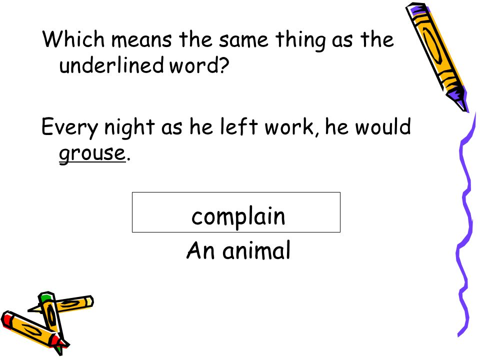 complain An animal Which means the same thing as the underlined word