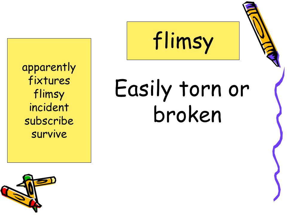 flimsy Easily torn or broken apparently fixtures flimsy incident