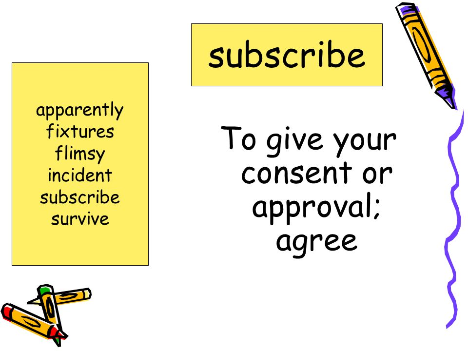 To give your consent or approval; agree