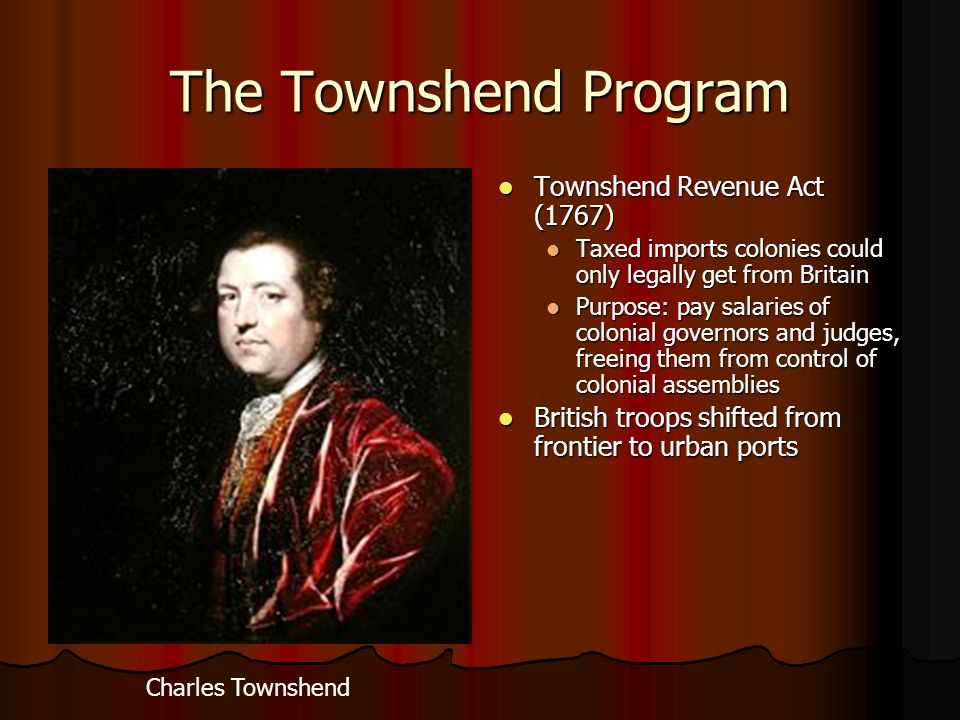 The Townshend Program Townshend Revenue Act (1767)