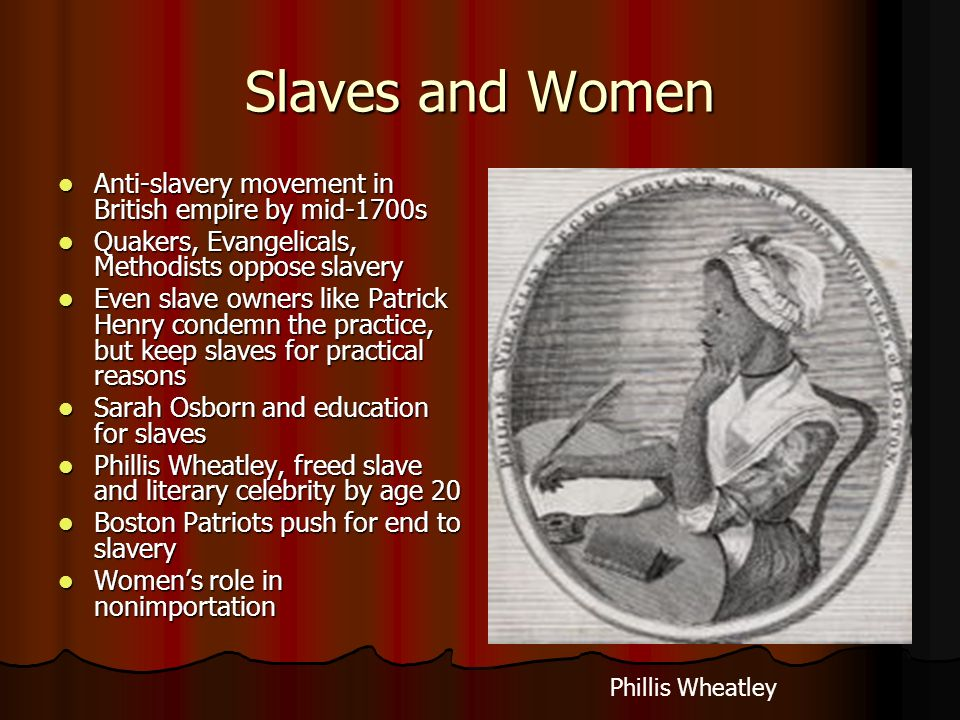 Slaves and Women Anti-slavery movement in British empire by mid-1700s