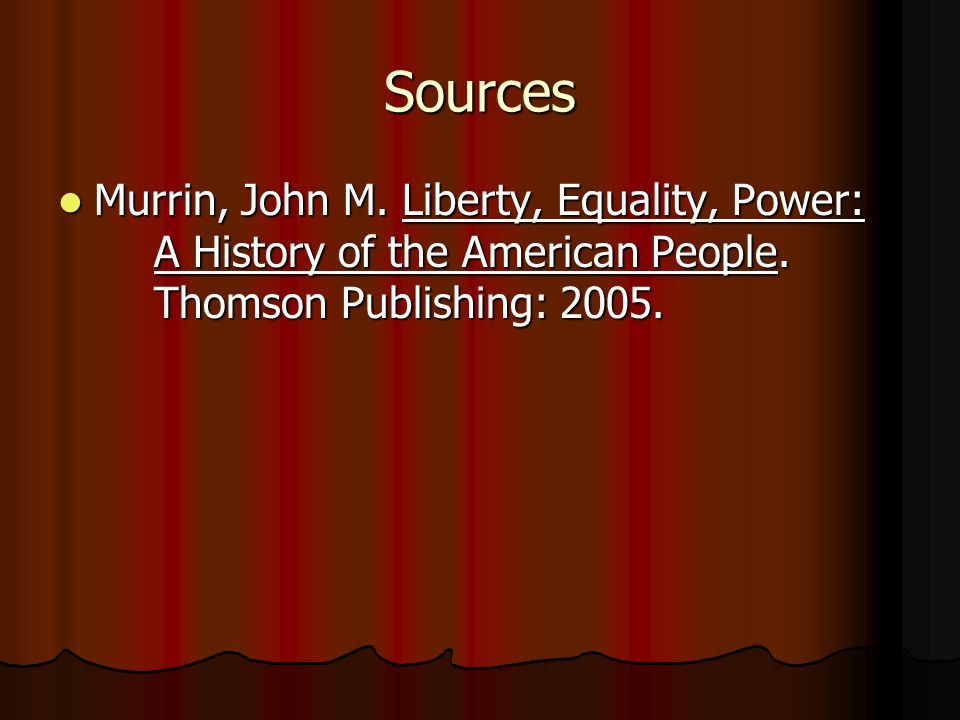 Sources Murrin, John M. Liberty, Equality, Power: A History of the American People.