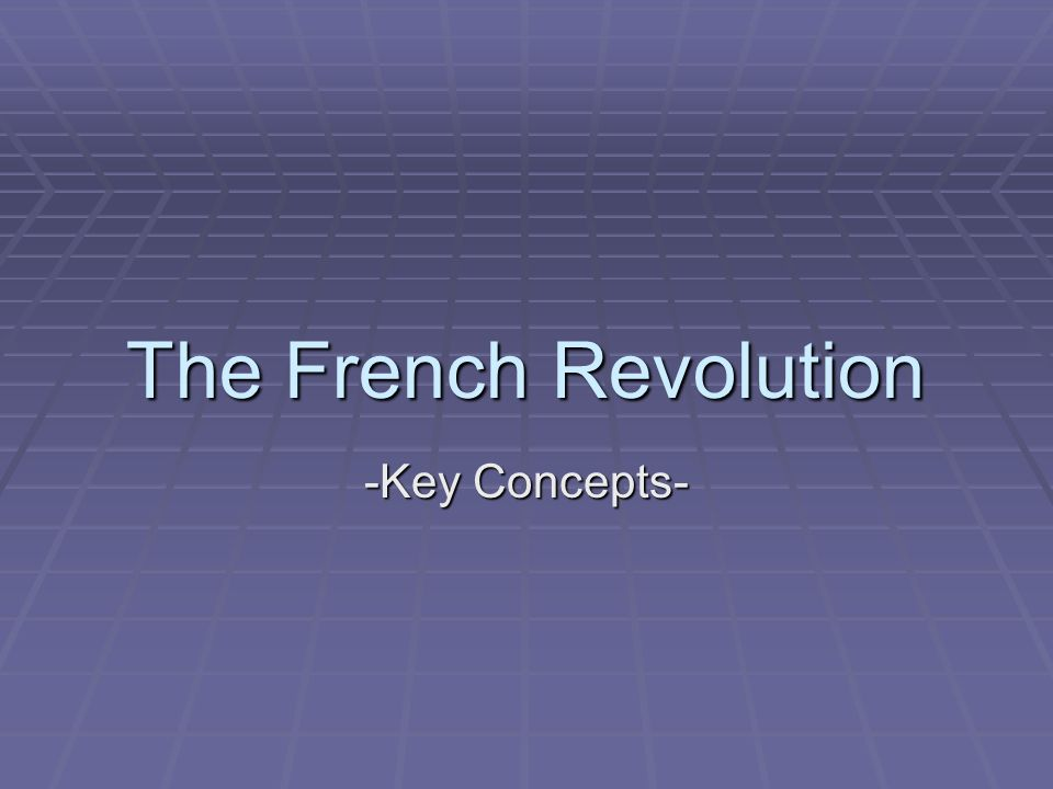 The French Revolution -Key Concepts-