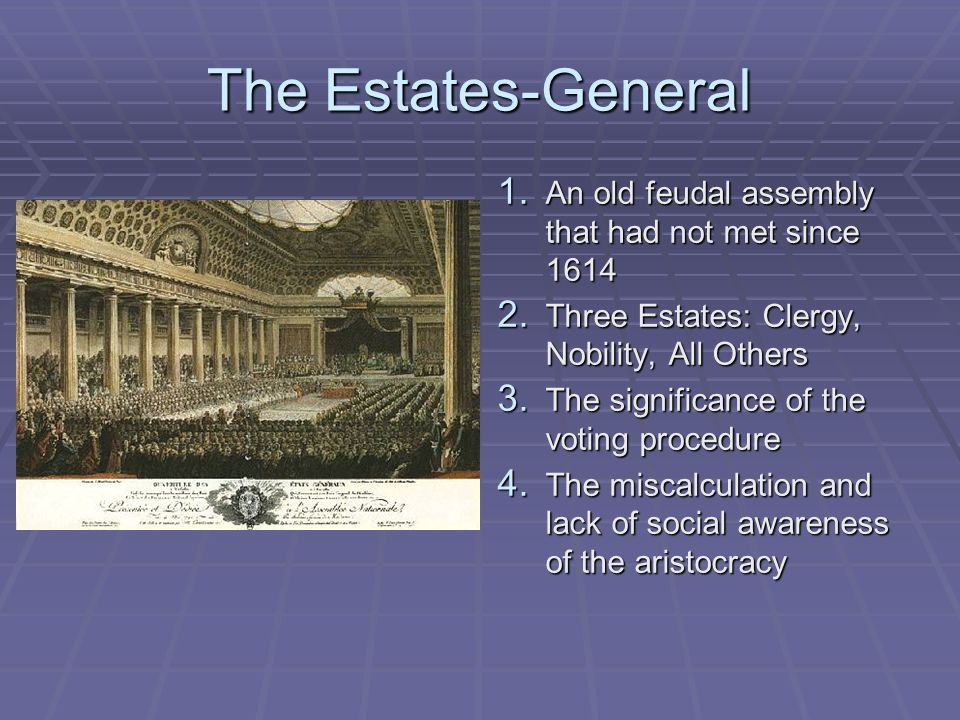 The Estates-General An old feudal assembly that had not met since 1614