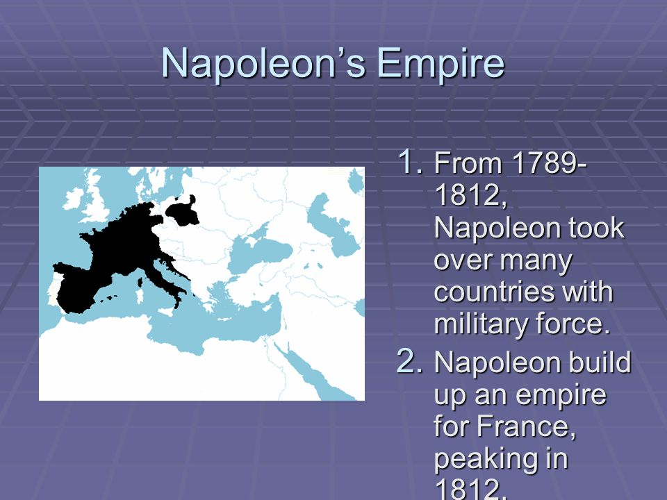 Napoleon's Empire From 1789-1812, Napoleon took over many countries with military force.