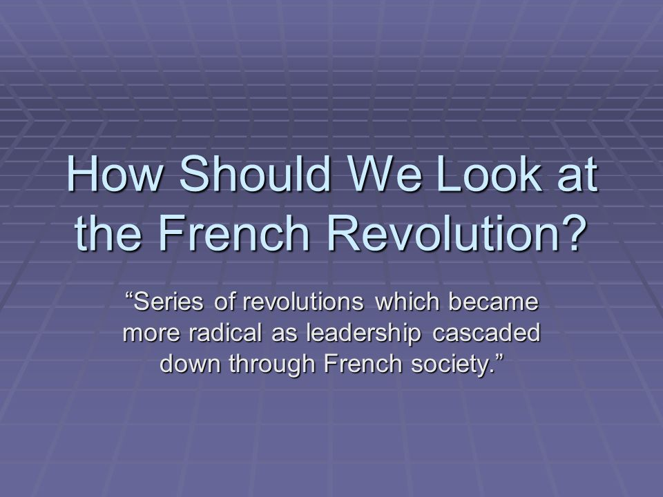 How Should We Look at the French Revolution