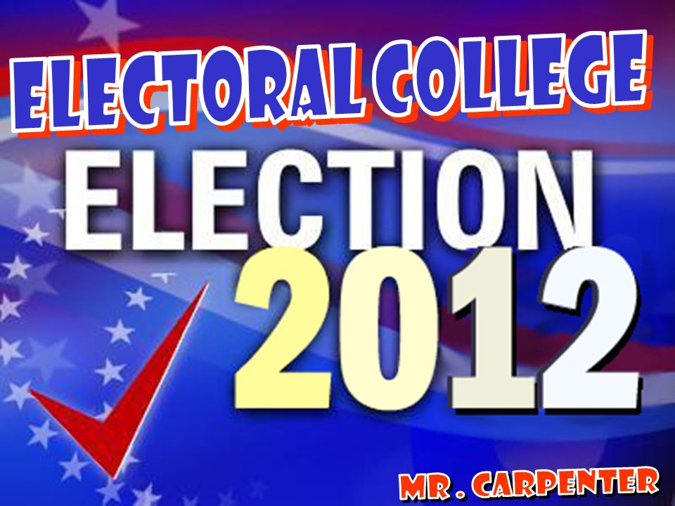 ELECTORAL COLLEGE MR . Carpenter