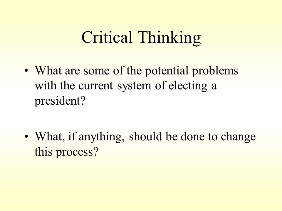 Critical Thinking What are some of the potential problems with the current system of electing a president