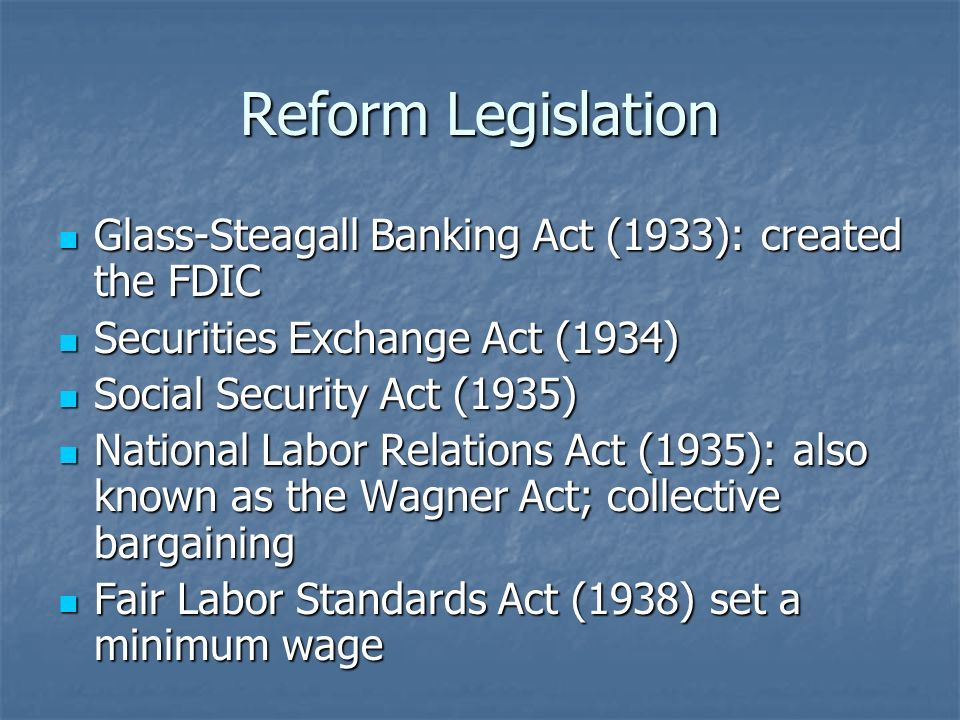 Reform Legislation Glass-Steagall Banking Act (1933): created the FDIC