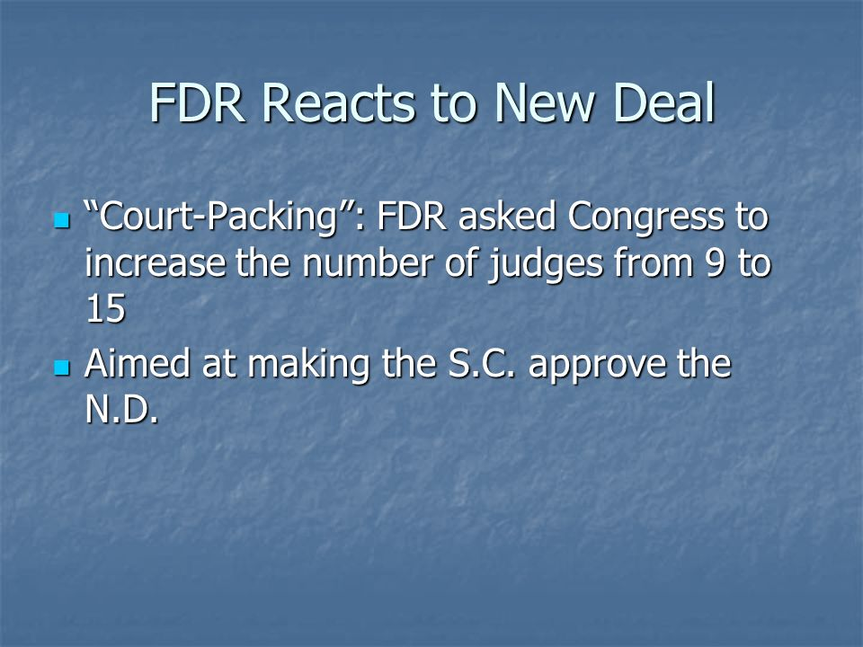 FDR Reacts to New Deal Court-Packing : FDR asked Congress to increase the number of judges from 9 to 15.