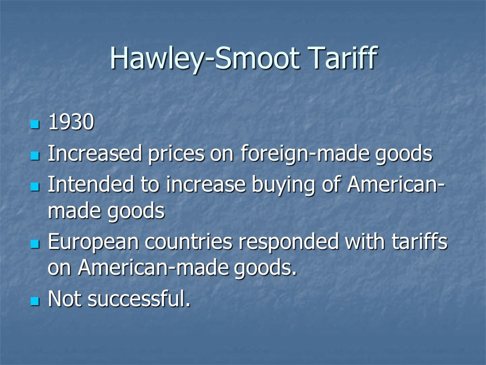 Hawley-Smoot Tariff 1930 Increased prices on foreign-made goods