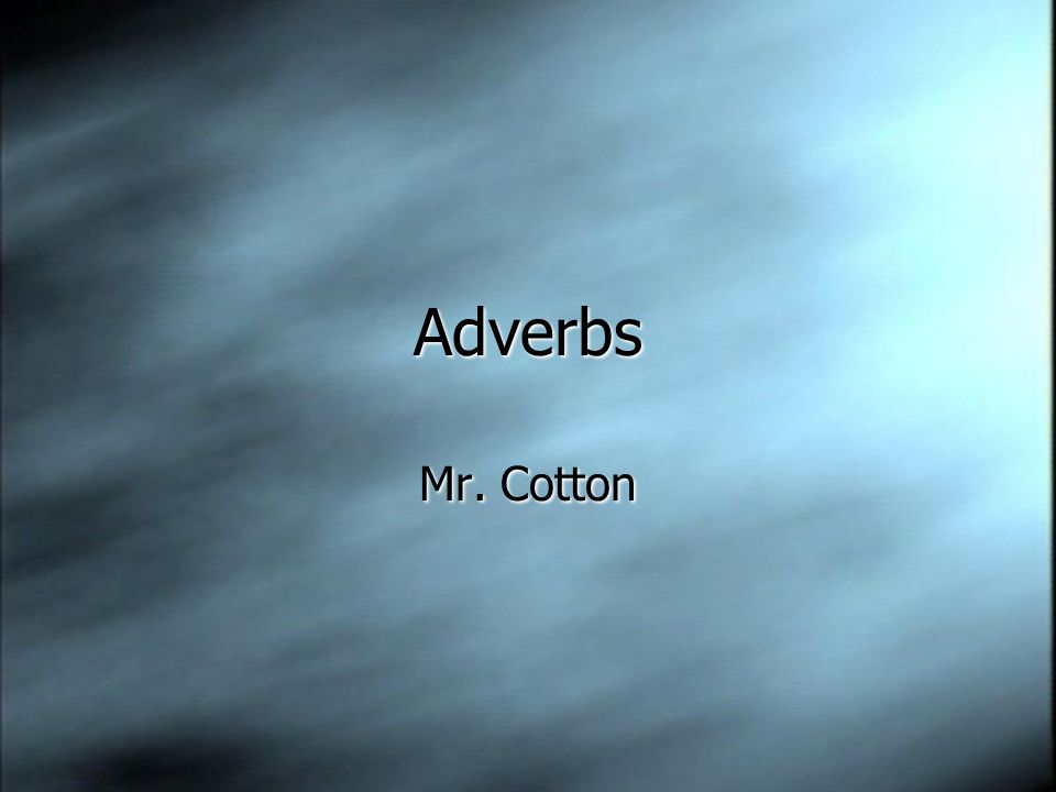 Adverbs Mr. Cotton