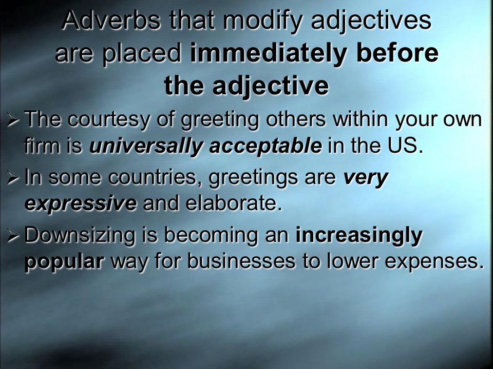Adverbs that modify adjectives are placed immediately before the adjective