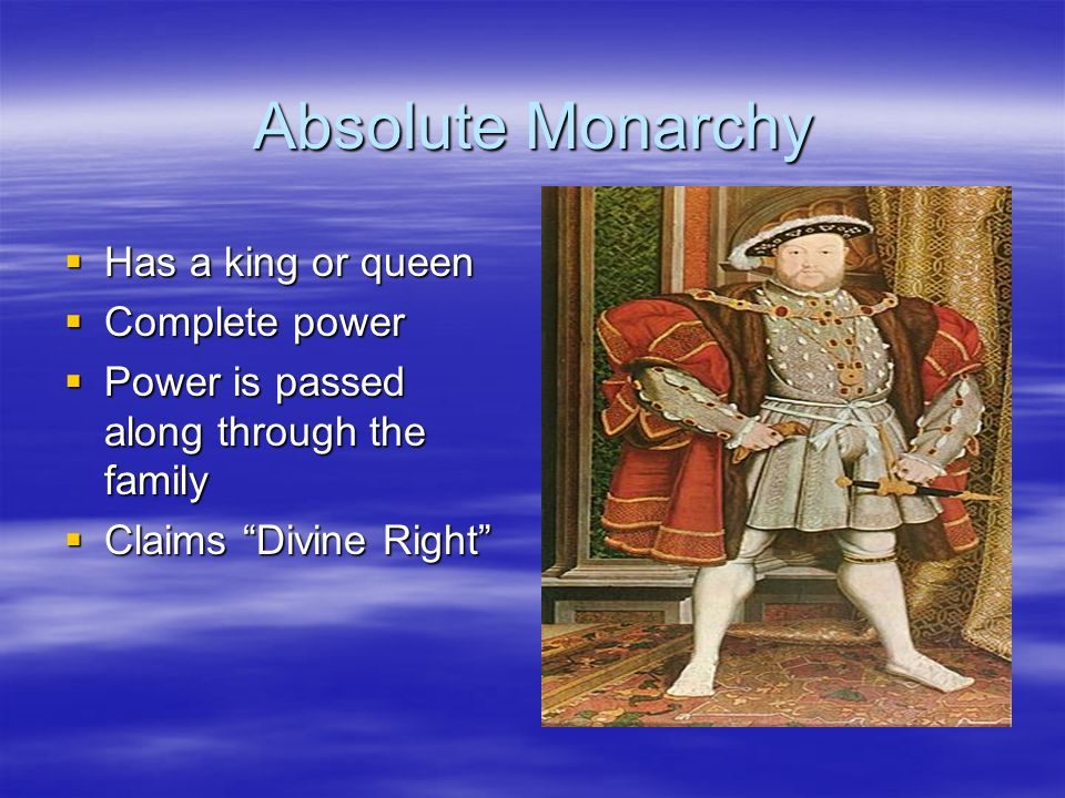 Absolute Monarchy Has a king or queen Complete power