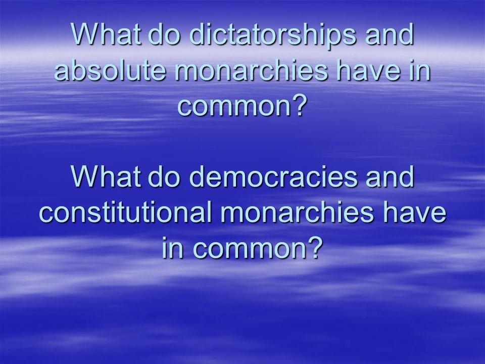 What do dictatorships and absolute monarchies have in common