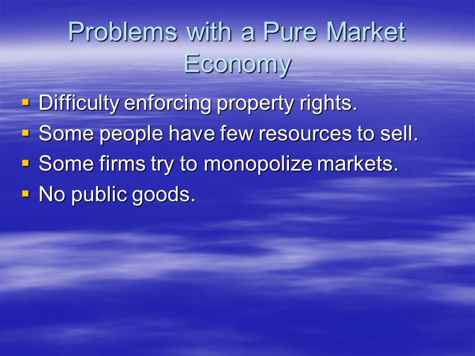 Problems with a Pure Market Economy
