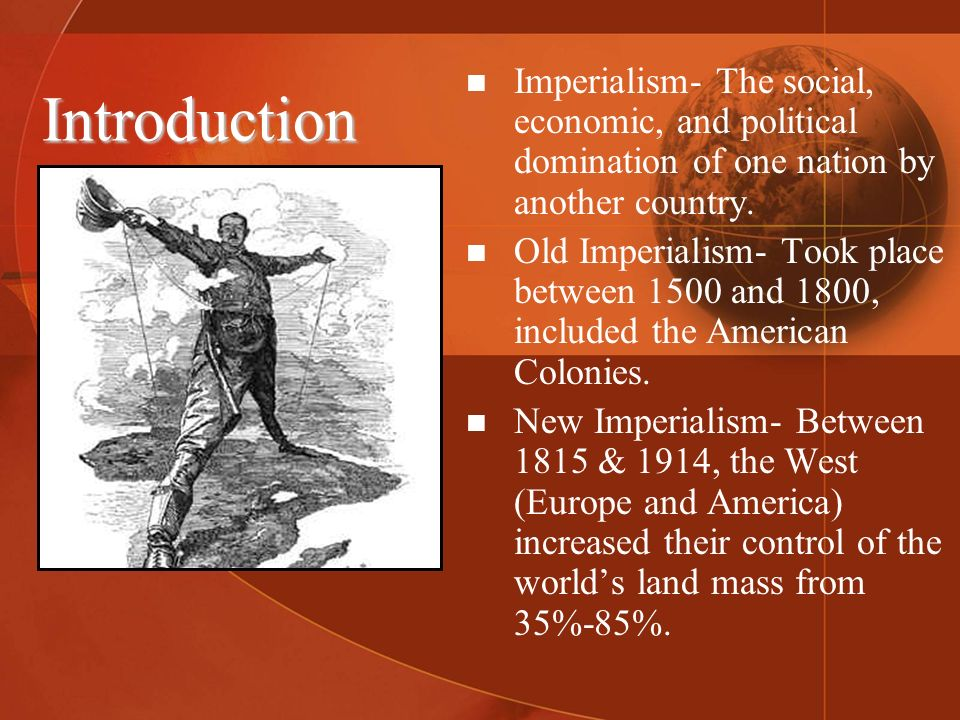 IntroductionImperialism- The social, economic, and political domination of one nation by another country.
