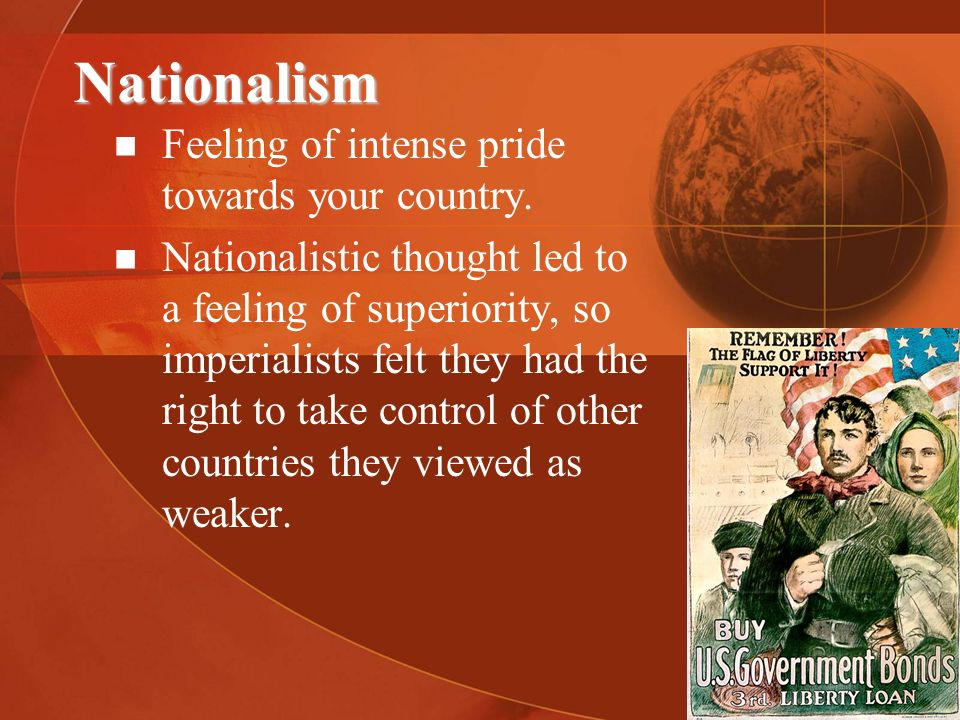 Nationalism Feeling of intense pride towards your country.