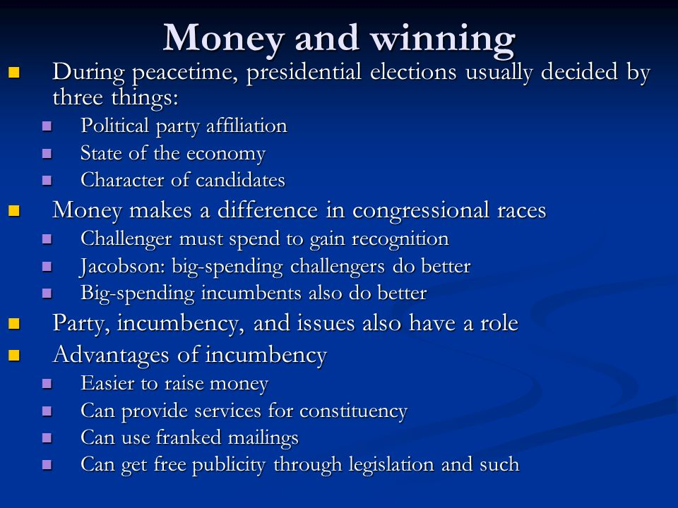 Money and winning During peacetime, presidential elections usually decided by three things: Political party affiliation.