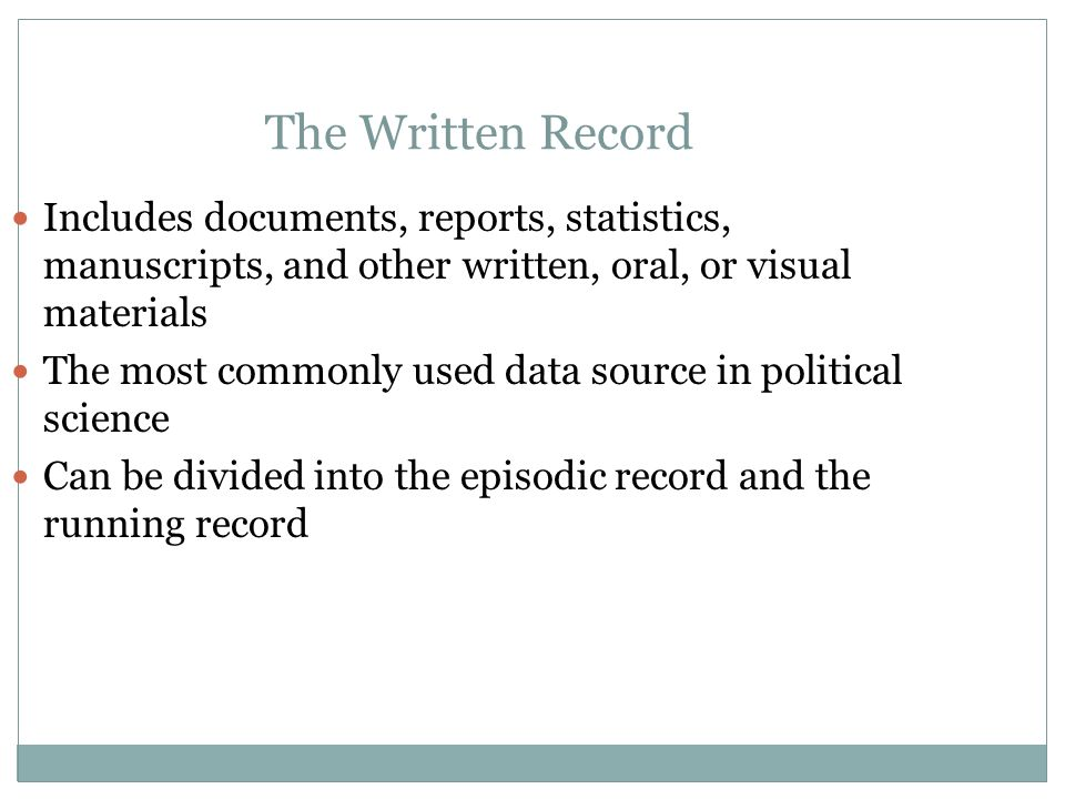 The Written Record Includes documents, reports, statistics, manuscripts, and other written, oral, or visual materials.