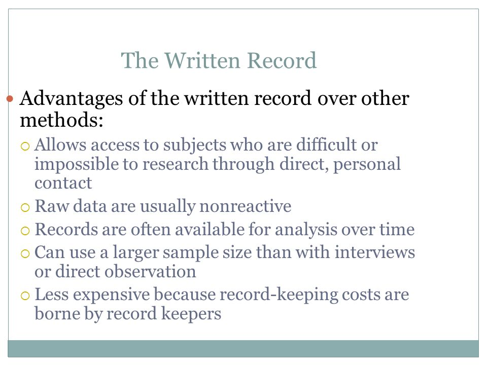 The Written Record Advantages of the written record over other methods: