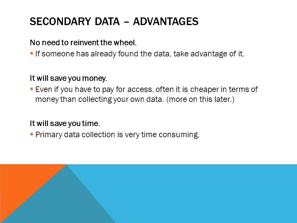 advantage and disadvantage of primary and secondary data Conducting market research using primary data primary and secondary data one disadvantage of mail surveys is that response rates.