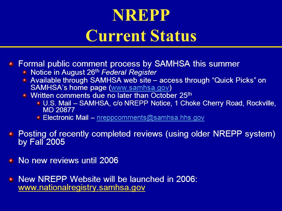 NREPP Current Status Formal public comment process by SAMHSA this summer. Notice in August 26th Federal Register.