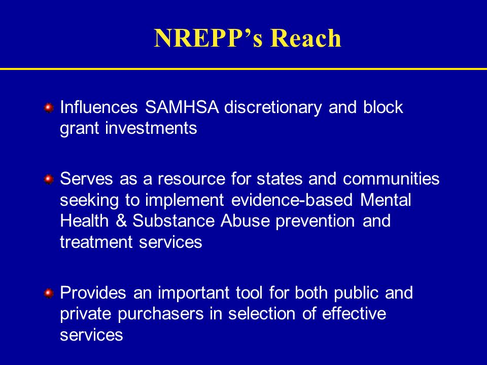 NREPP's Reach Influences SAMHSA discretionary and block grant investments.