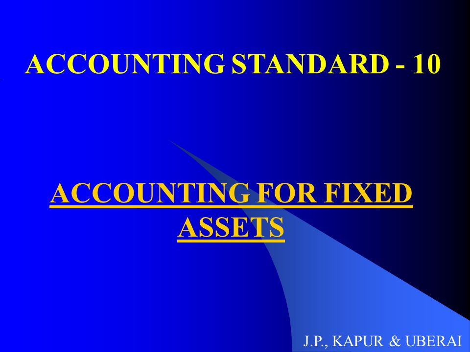 accounting standard 10 accounting for fixed As -10 accounting for fixed assets ca final course paper 1 financial reporting chapter 1unit 10 cabganesh.
