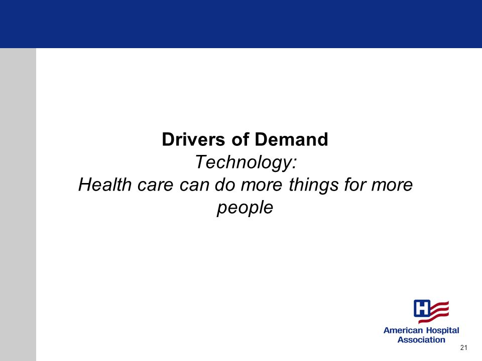 Drivers of Demand Technology: Health care can do more things for more people