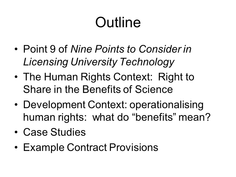 Outline Point 9 of Nine Points to Consider in Licensing University Technology. The Human Rights Context: Right to Share in the Benefits of Science.