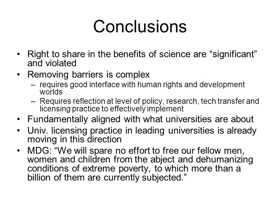 Conclusions Right to share in the benefits of science are significant and violated. Removing barriers is complex.