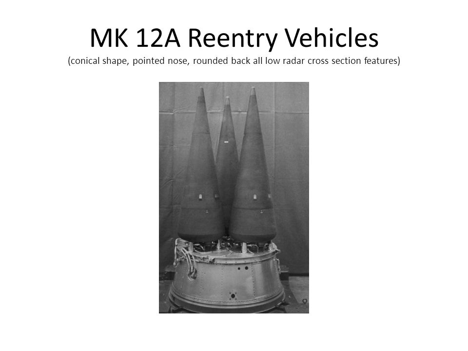 MK 12A Reentry Vehicles (conical shape, pointed nose, rounded back all low radar cross section features)