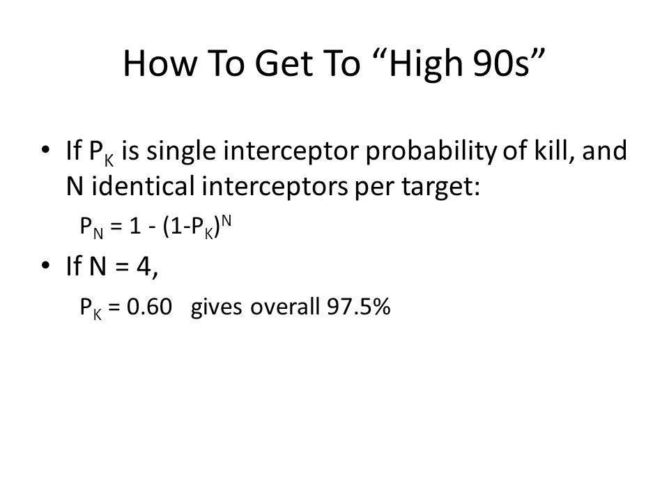 How To Get To High 90s If PK is single interceptor probability of kill, and N identical interceptors per target: