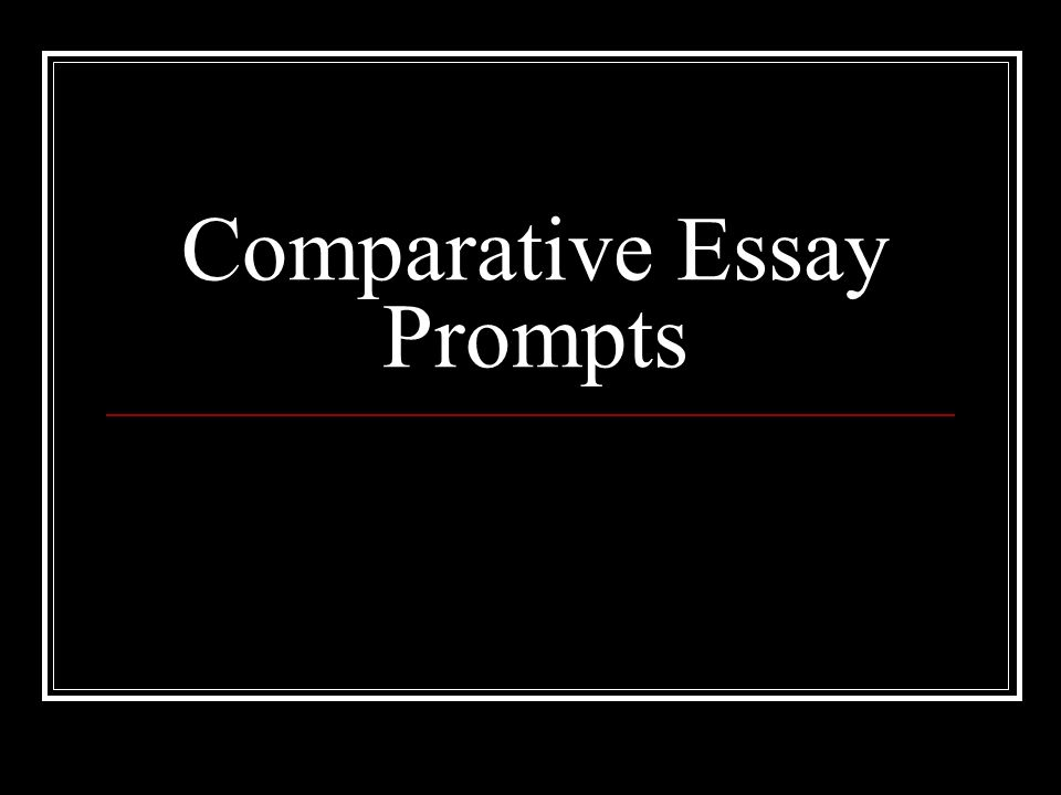 comparative essay prompts ppt video online  1 comparative essay prompts