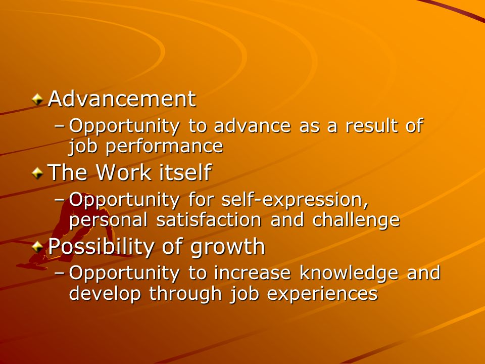 Advancement The Work itself Possibility of growth