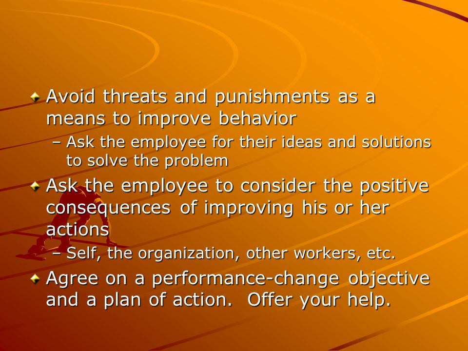 Avoid threats and punishments as a means to improve behavior