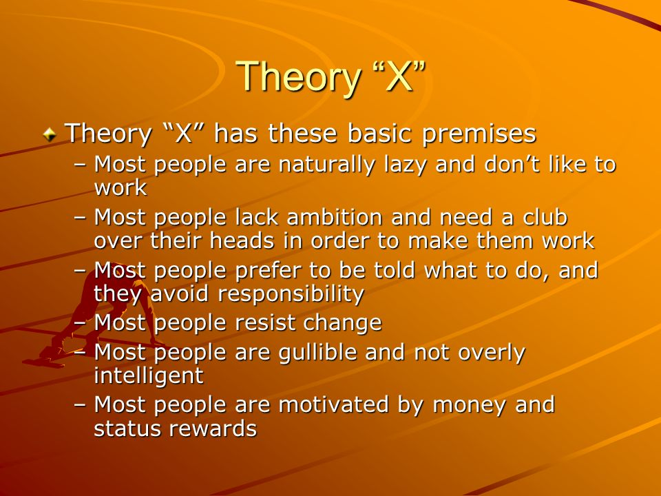 Theory X Theory X has these basic premises