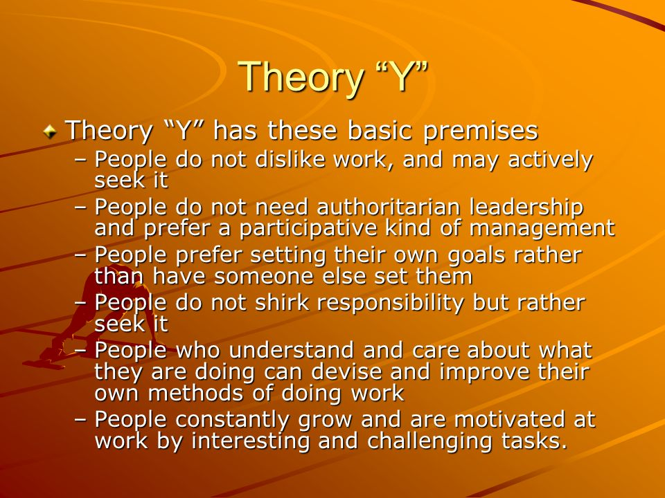 Theory Y Theory Y has these basic premises