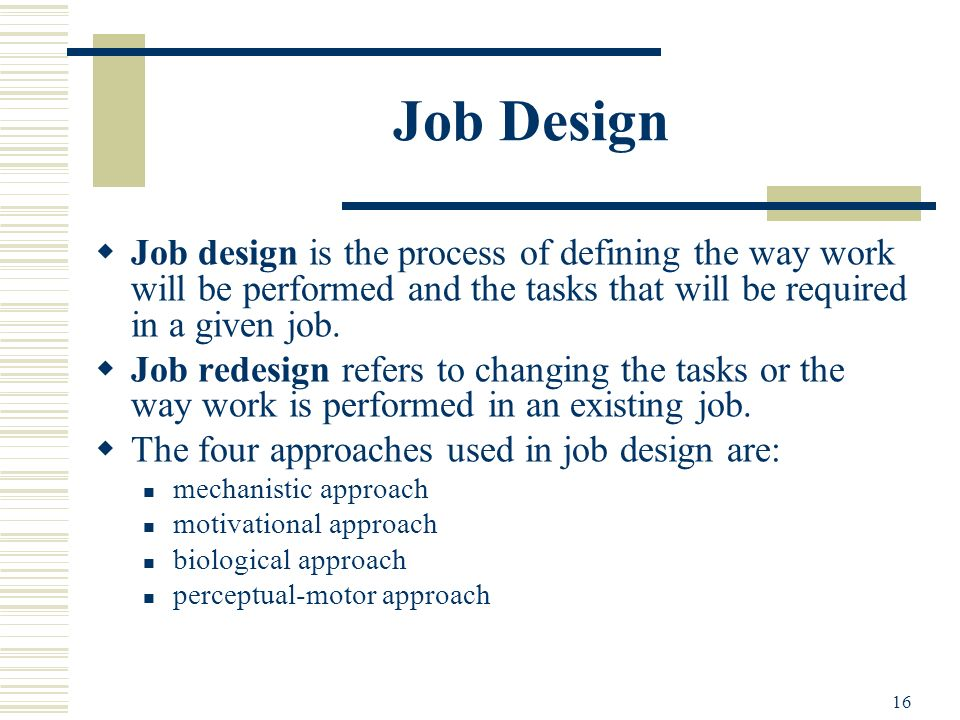 Job Design Job design is the process of defining the way work will be performed and the tasks that will be required in a given job.