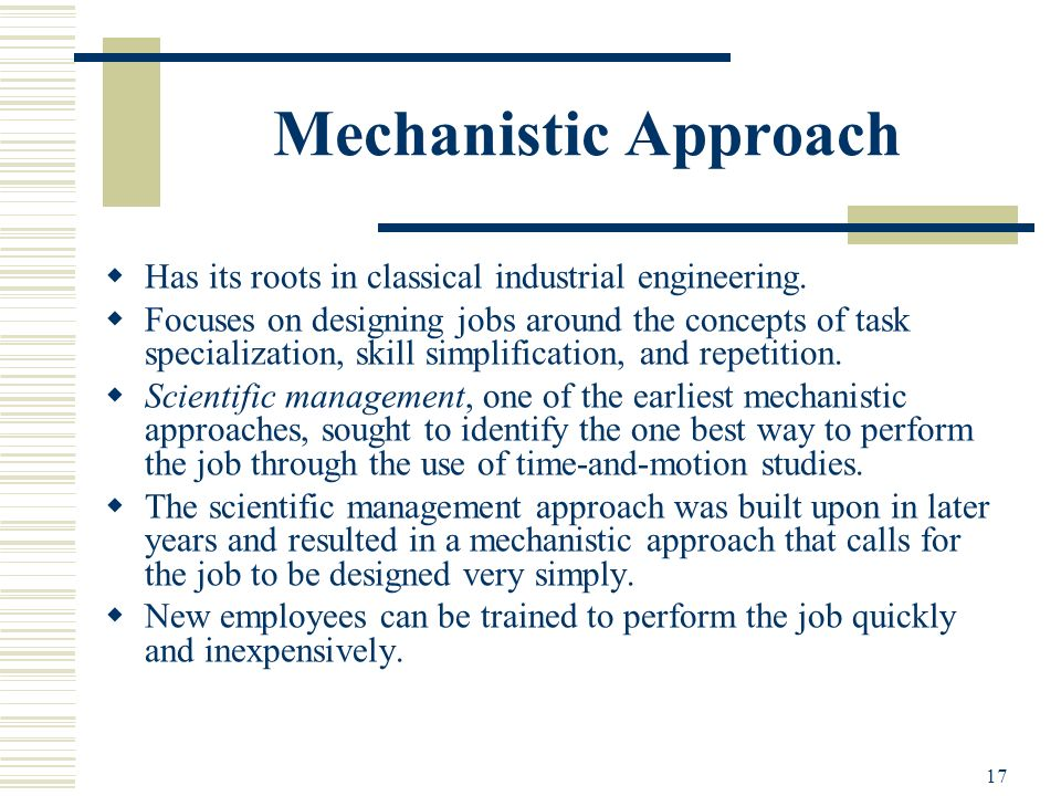 Mechanistic Approach Has its roots in classical industrial engineering.