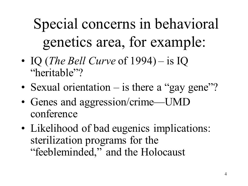Special concerns in behavioral genetics area, for example: