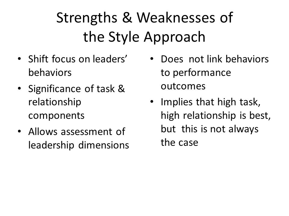 strengths and weaknesses of leadership approach Often, it is necessary to use more than one leadership style, and which ones can   a strong understanding of each team member's strengths and weaknesses,.