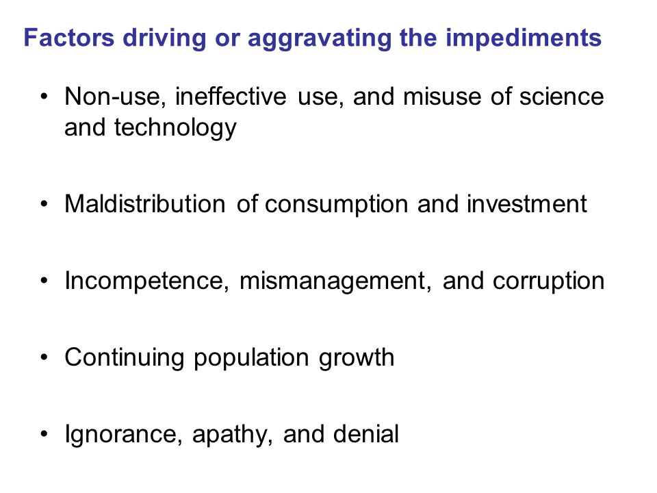 Factors driving or aggravating the impediments