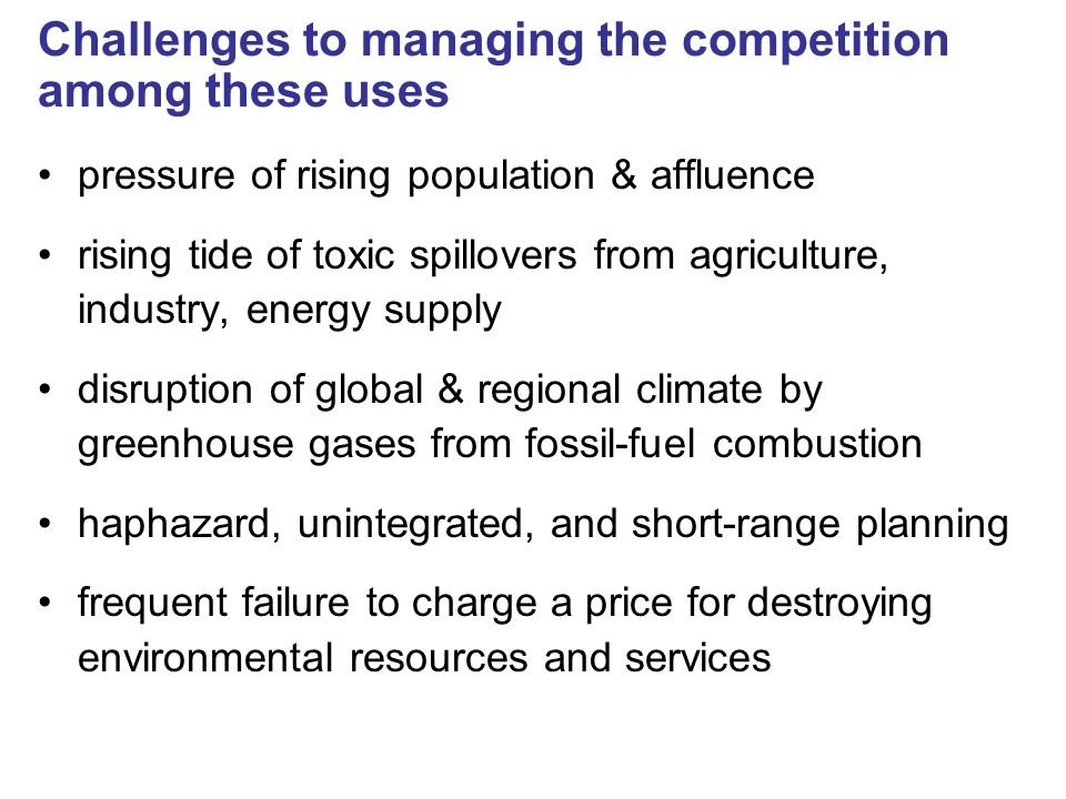 Challenges to managing the competition among these uses