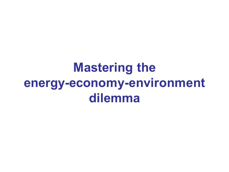 Mastering the energy-economy-environment dilemma