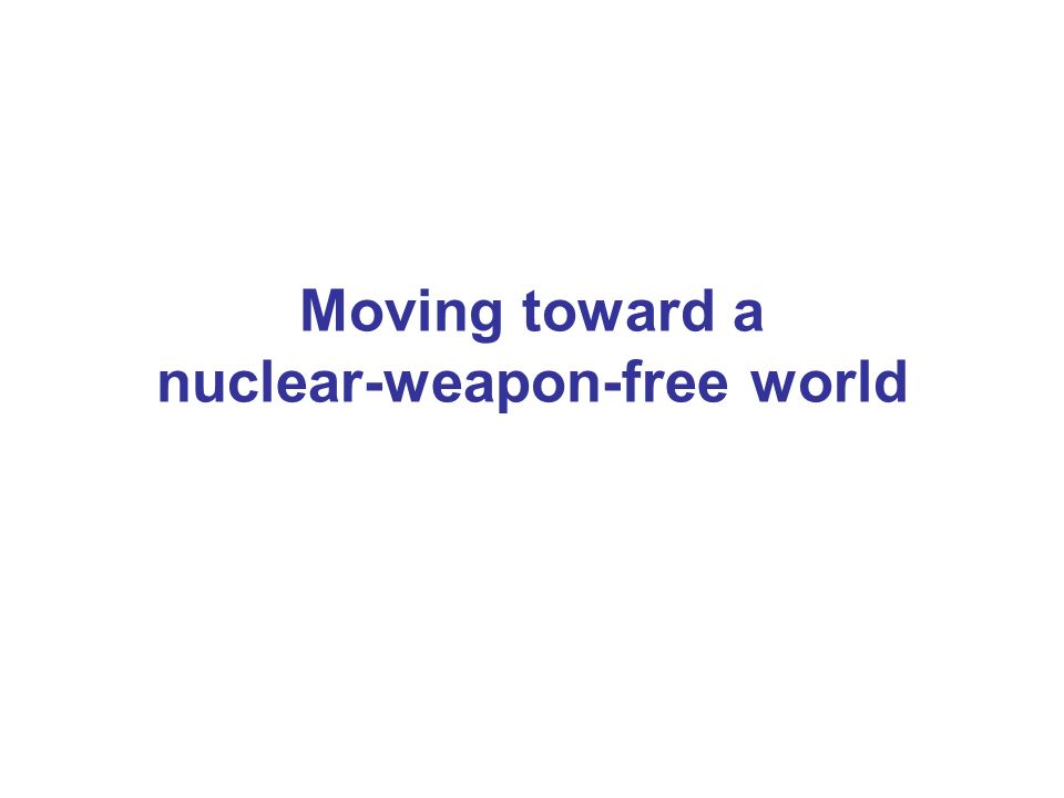 Moving toward a nuclear-weapon-free world