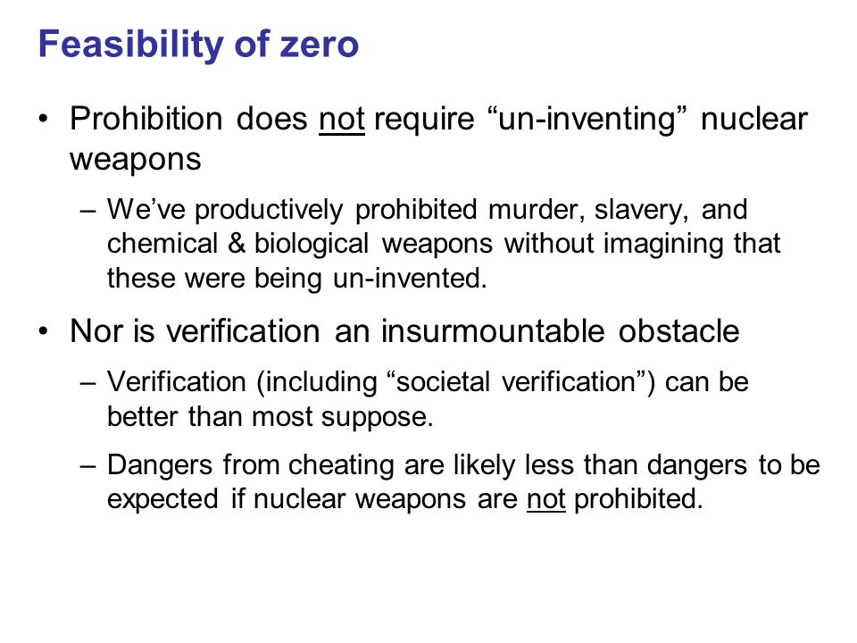 Feasibility of zero Prohibition does not require un-inventing nuclear weapons.