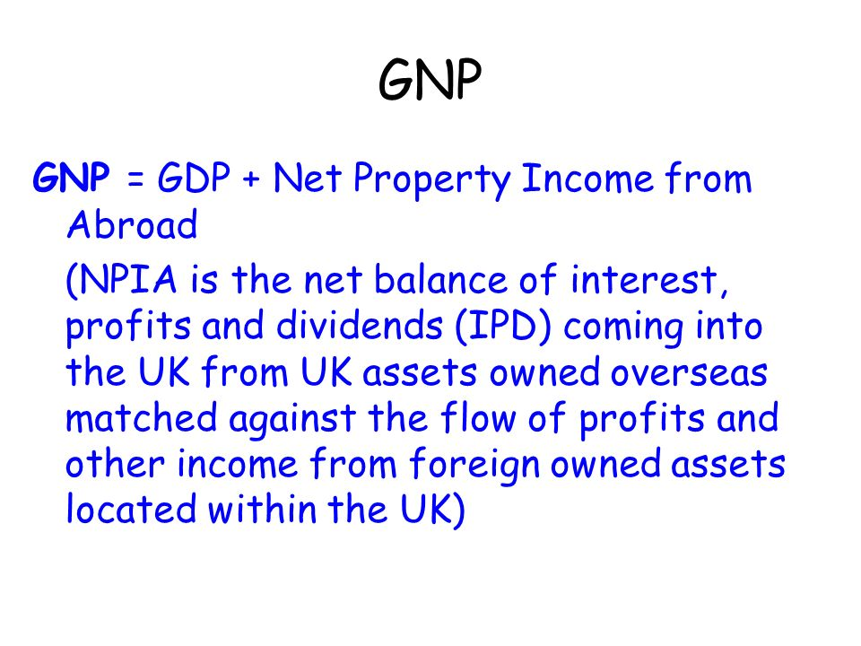 GNP GNP = GDP + Net Property Income from Abroad