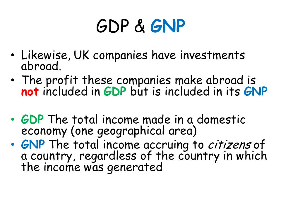 GDP & GNP Likewise, UK companies have investments abroad.